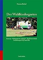 Der Waldkindergarten: Konzept, Paedagogische Anliegen, Begleitumstaende