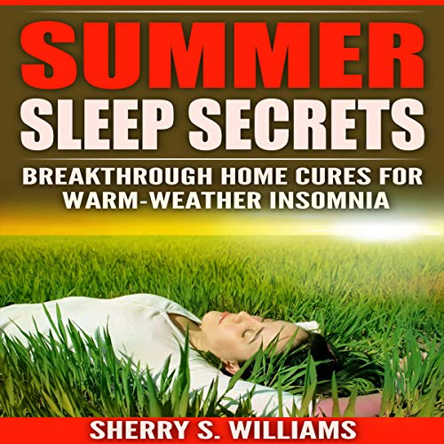 Summer Sleep Secrets: Breakthrough Home Cures for Warm-Weather Insomnia Audiobook By Sherry S. Williams cover art