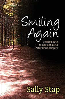 Smiling Again: Coming Back to Life and Faith After Brain Surgery by [Sally Stap]