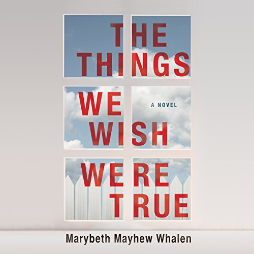 The Things We Wish Were True     A Novel              By:                                                                                                                                 Marybeth Mayhew Whalen                               Narrated by:                                                                                                                                 Taylor Ann Krahn                      Length: 8 hrs and 15 mins     1,652 ratings     Overall 4.0