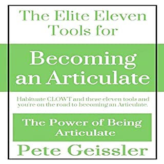 The Elite Eleven Tools for Becoming an Articulate: Habituate CLOWT and These Eleven Tools and You're on the Road to Becoming an Articulate audiobook cover art