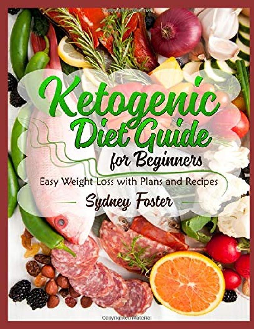 容赦ない荒らす決めますKetogenic Diet Guide for Beginners: Easy Weight Loss with Plans and Recipes (Keto Cookbook, Complete Lifestyle Plan) (Keto Diet Coach)