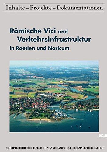Römische Vici und Verkehrsinfrastruktur in Raetien und Noricum (Schriftenreihe des Bayerischen Landesamtes für Denkmalpflege) (Schriftenreihe des ... / Inhalte - Projekte - Dokumentationen)