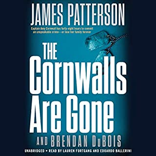 The Cornwalls Are Gone                   By:                                                                                                                                 James Patterson,                                                                                        Brendan DuBois - contributor                               Narrated by:                                                                                                                                 Lauren Fortgang,                                                                                        Edoardo Ballerini                      Length: 8 hrs and 10 mins     263 ratings     Overall 4.6
