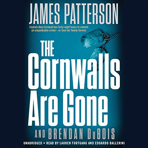 The Cornwalls Are Gone                   Written by:                                                                                                                                 James Patterson,                                                                                        Brendan DuBois - contributor                               Narrated by:                                                                                                                                 Lauren Fortgang,                                                                                        Edoardo Ballerini                      Length: 8 hrs and 10 mins     1 rating     Overall 5.0