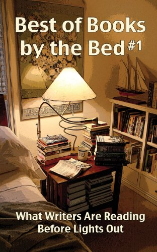 Best of Books by the Bed #1: What Writers Are Reading Before Lights Out