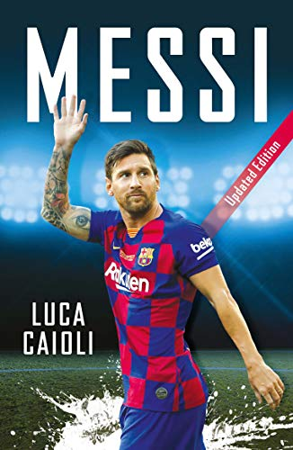 Messi: 2020 Updated Edition (Luca Caioli Book 44) (English Edition)