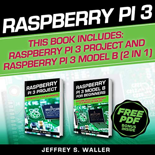 Raspberry Pi 3: 2 in 1: Raspberry Pi 3 Project and Raspberry Pi 3 Model B
