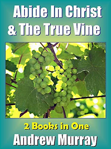 Andrew Murray: Abide in Christ & The True Vine - Deluxe Version Edition - 2 books in One (Andrew Murray Spiritual Classics Book 1) (English Edition)