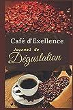 Café d'Excellence journal de Dégustation: Carnet de dégustation de café à remplir pour les amateurs et amoureux de café de marque / intérieur détaillé ... de 120 pages / petit format 15 x 22 cm.