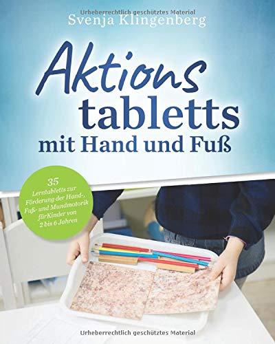 Aktionstabletts mit Hand und Fuß: 35 Lerntabletts zur Förderung der Hand-, Fuß- und Mundmotorik für Kinder von 2 bis 6 Jahren