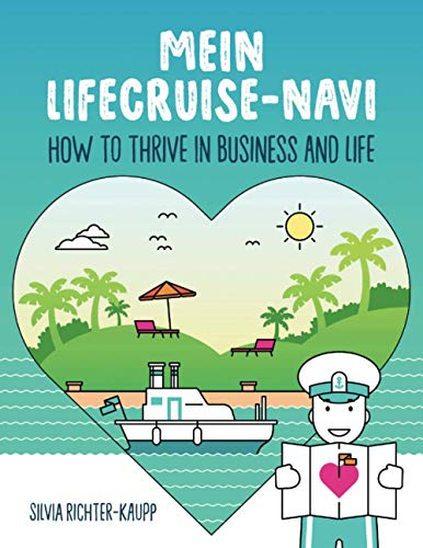 Mein LifeCruise-Navi: How to thrive in Business and Life: Ein Arbeitsbuch, um herauszufinden, was du brauchst und tun kannst, um ein reiches, erfülltes Leben zu führen