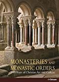 Monasteries And Monastic Orders: 2000 Years of Christian Art and Culture