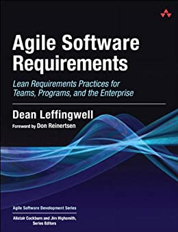 Agile Software Requirements: Lean Requirements Practices for Teams, Programs, and the Enterprise (Agile Software Development Series) by [Dean Leffingwell]