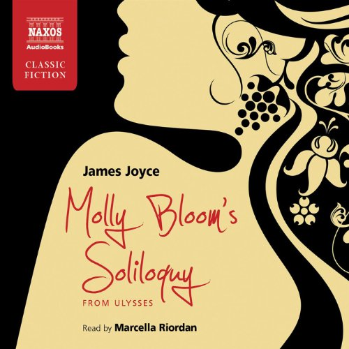Molly Bloom's Soliloquy     from Ulysses              By:                                                                                                                                 James Joyce                               Narrated by:                                                                                                                                 Marcella Riordan                      Length: 2 hrs and 23 mins     Not rated yet     Overall 0.0