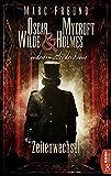 Marc Freund: Oscar Wilde & Mycroft Holmes - Folge 01: Zeitenwechsel