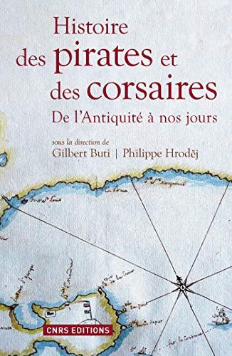 Histoire des pirates et des corsaires. De l'antiquiité à nos jours: De l'Antiquité à nos jours