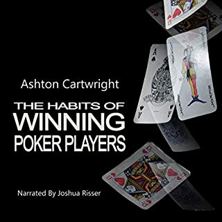 The Habits of Winning Poker Players      Poker Books for Smart Players, Book 2              By:                                                                                                                                 Ashton Cartwright                               Narrated by:                                                                                                                                 Joshua Risser                      Length: 1 hr and 39 mins     5 ratings     Overall 4.2