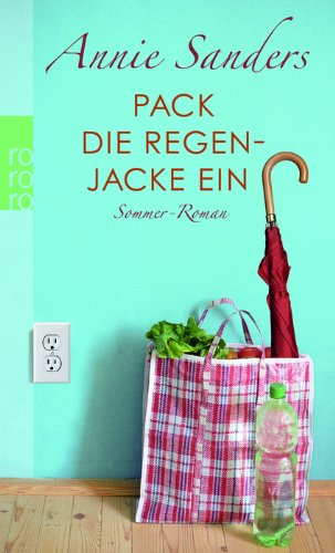 Pack die Regenjacke ein: Sommer-Roman