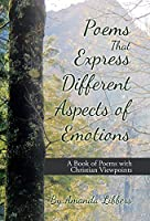 Poems That Express Different Aspects of Emotions: A Book of Poems With Christian Viewpoints