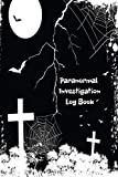 Paranormal Investigation Log Book: Ghost Hunting Journal & Paranormal Spirit Investigator Logbook - Record All your Paranormal Experiences - Gift for Demonologists, Ghost & Demon Hunters Men & Women