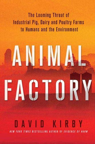 Animal Factory: The Looming Threat of Industrial Pig, Dairy, and Poultry Farms to Humans and the Environment (English Edition)