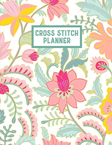 Cross Stitch Planner: 10, 14, 16, 18 & 22 Count Squares Grid Graph Paper Perfect For Crafters To Design Journal Notebook