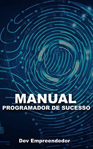 Manual do Programador de Sucesso: Dev Empreendedor (01) (Portuguese Edition)