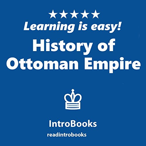 History of Ottoman Empire                   By:                                                                                                                                 IntroBooks                               Narrated by:                                                                                                                                 Andrea Giordani                      Length: 37 mins     Not rated yet     Overall 0.0