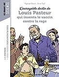 L'incroyable destin de Pasteur, qui inventa le vaccin contre la rage (Les romans doc...