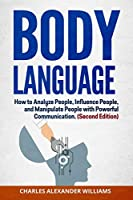 Body Language: How to Analyze People, Influence People, and Manipulate People with Powerful Communication (Second Edition)