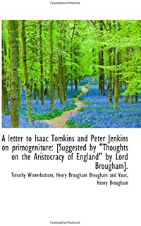 """A letter to Isaac Tomkins and Peter Jenkins on primogeniture: [Suggested by """"Thoughts on the Aristoc"""