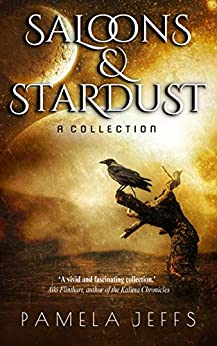 Saloons & Stardust: A Collection by [Pamela Jeffs]