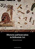 Rhetoric and Innovation in Hellenistic Art