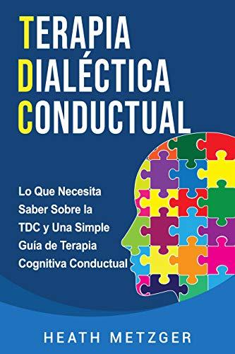 Terapia dialéctica conductual: Lo que necesita saber sobre la TDC y una simple guía de terapia cog