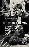 Le droit chemin - Jeunes délinquants en France et aux Etats-Unis au milieu du XXe siècle