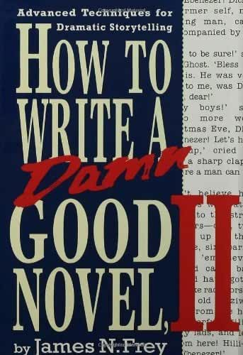 How to Write a Damn Good Novel, II: Advanced Techniques For Dramatic Storytelling by James N. Frey(1994-03-15)