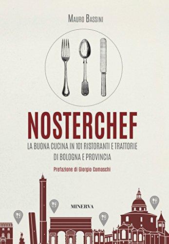 NosterChef. La buona cucina in 101 ristoranti e trattorie di Bologna e provincia
