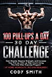 100 Pull-Ups a Day 30 Day Challenge: Gain Muscle, Massive Strength, and Increase Your Pull up, Chin up Rep Count Using This One Killer Exercise Program at Home Workouts No Gym Required