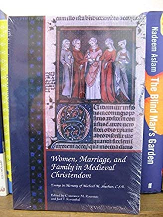 Women, Marriage, and Family in Medieval Christendom: Essays in Memory of Michael M. Sheehan, C.S.B