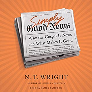 Simply Good News     Why the Gospel Is News and What Makes It Good              By:                                                                                                                                 N. T. Wright                               Narrated by:                                                                                                                                 James Langton                      Length: 5 hrs and 45 mins     16 ratings     Overall 4.6