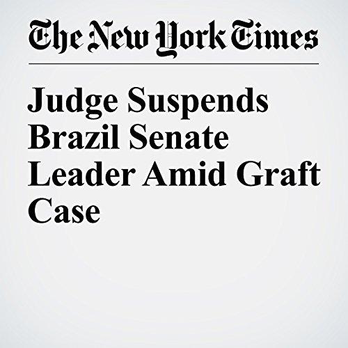 Judge Suspends Brazil Senate Leader Amid Graft Case cover art