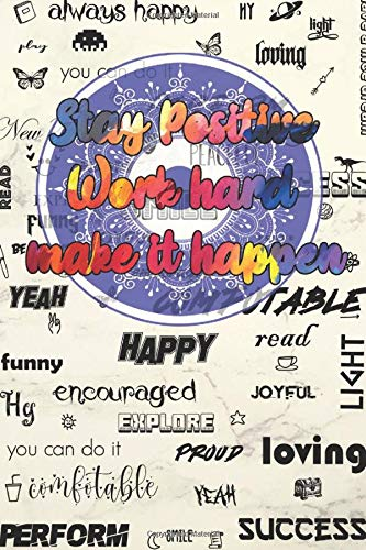 "Stay Positive Work Hard & Make It Happen Notebook - Notebook size : 6"" x 9"" 120 pages"