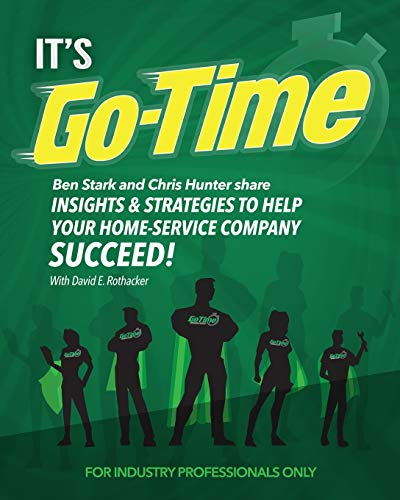 It's Go-Time: Ben Stark and Chris Hunter Share Insights & Strategies to Help Your Home-Service Company Succeed!