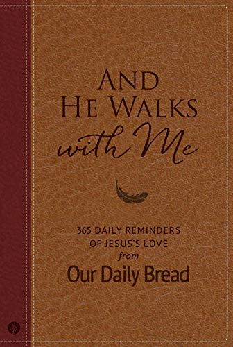 And He Walks with Me: 365 Daily Reminders of Jesus's Love from Our Daily Bread