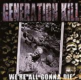 Songtexte von Generation Kill - We're All Gonna Die