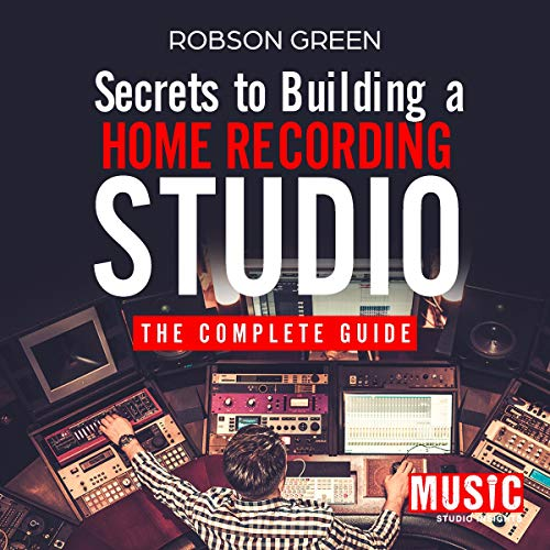 Secrets to Building a Home Recording Studio Audiobook By Robson Green,                                                                                        Music Studio Insights cover art