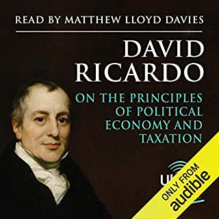 On the Principles of Political Economy and Taxation                   By:                                                                                                                                 David Ricardo                               Narrated by:                                                                                                                                 Matthew Lloyd Davies                      Length: 13 hrs and 13 mins     1 rating     Overall 4.0