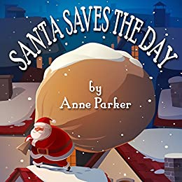 Santa Saves the Day by [Anne Parker]