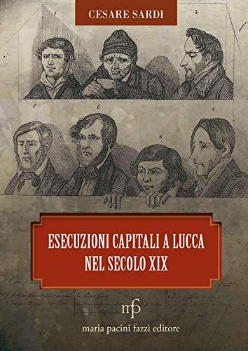 Esecuzioni Capitali a Lucca nel secolo XIX (La città e la memoria)